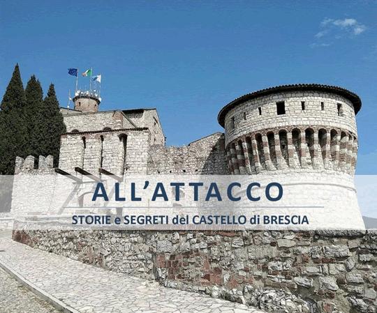 All'attacco, storie e segreti del Castello di Brescia
