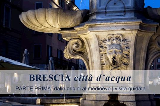 Brescia città d'acqua. Prima parte dalle origini al medioevo